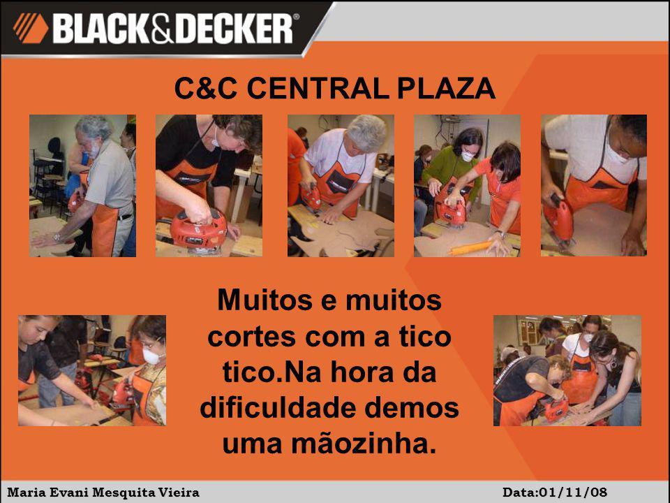 Maria Evani Mesquita Vieira Data:01/11/08 C&C CENTRAL PLAZA Muitos e muitos cortes com a tico tico.Na hora da dificuldade demos uma mãozinha.