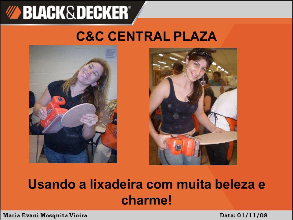 Maria Evani Mesquita Vieira Data: 01/11/08 Usando a lixadeira com muita beleza e charme.