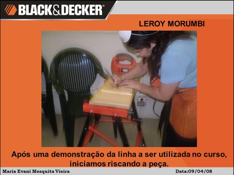 Maria Evani Mesquita Vieira Data:09/04/08 LEROY MORUMBI A seguir, elas cortaram...