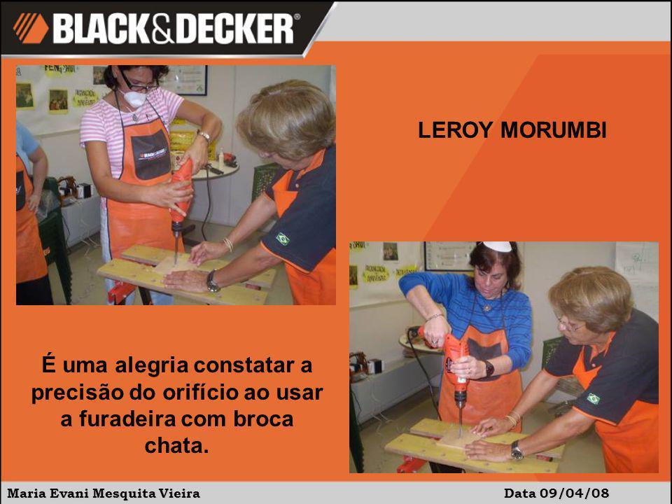 Maria Evani Mesquita Vieira Data:09/04/08 LEROY MORUMBI Dando continuidade, usaram a lixadeira...