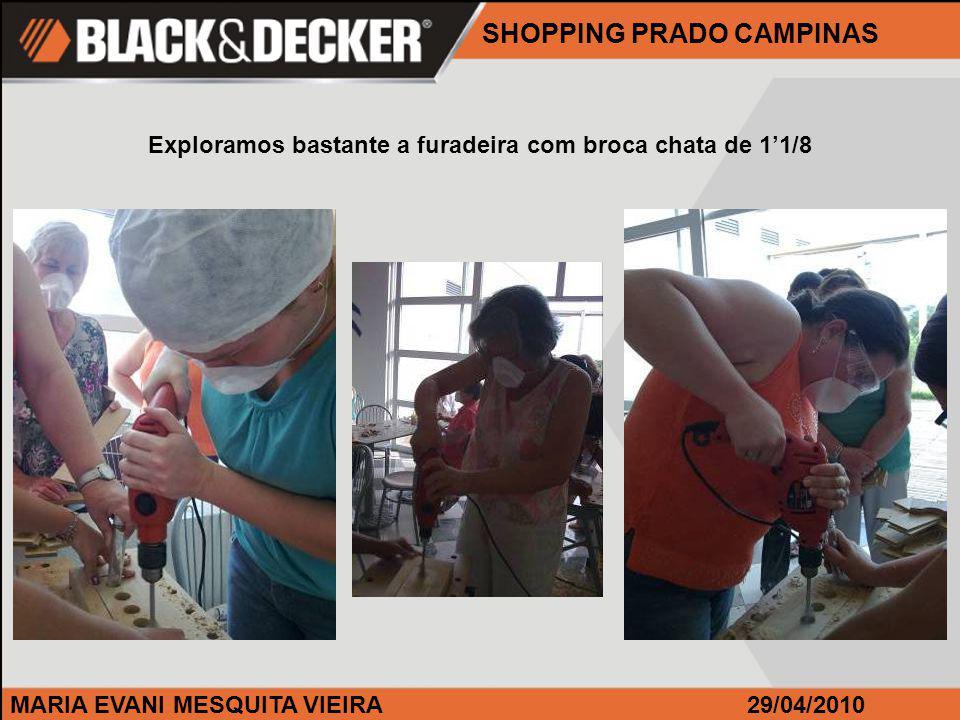 MARIA EVANI MESQUITA VIEIRA29/04/2010 Exploramos bastante a furadeira com broca chata de 11/8 SHOPPING PRADO CAMPINAS