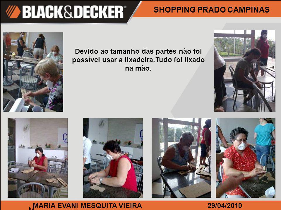 M MARIA EVANI MESQUITA VIEIRA29/04/2010 Devido ao tamanho das partes não foi possível usar a lixadeira.Tudo foi lixado na mão.