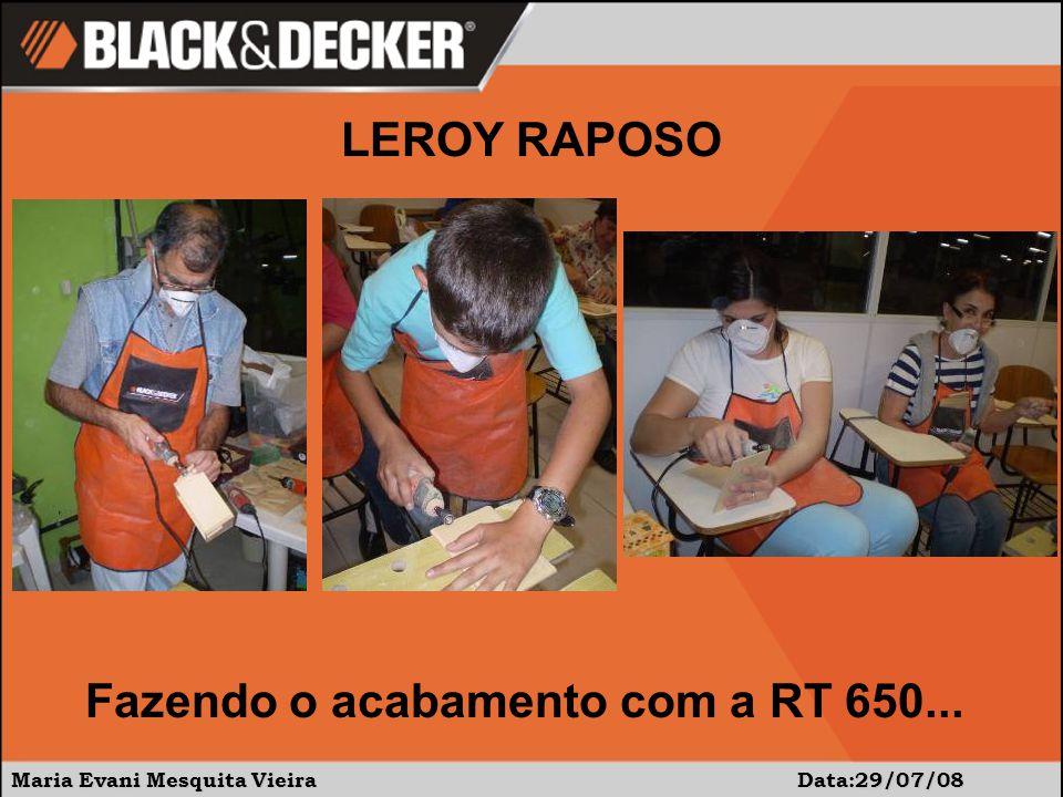 Maria Evani Mesquita Vieira Data:29/07/08 LEROY RAPOSO Fazendo o acabamento com a RT 650...