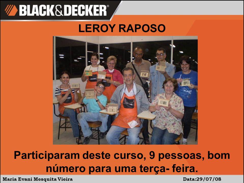 Maria Evani Mesquita Vieira Data:29/07/08 Participaram deste curso, 9 pessoas, bom número para uma terça- feira.