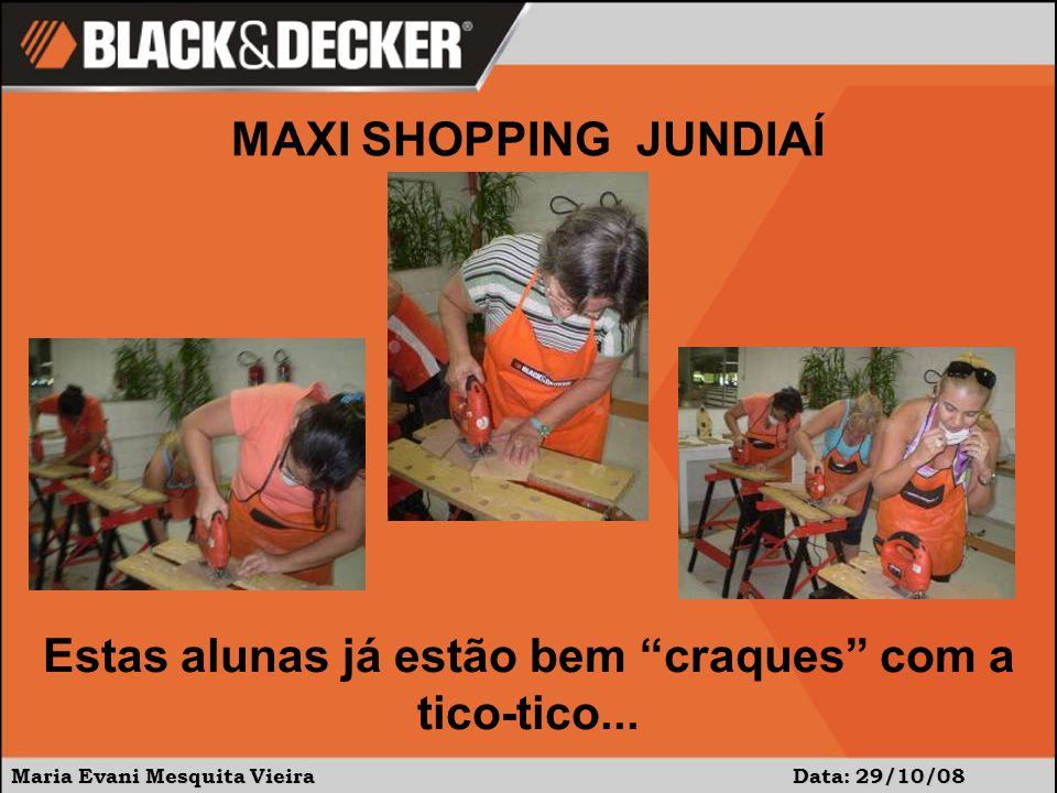 Maria Evani Mesquita Vieira Data: 29/10/08 MAXI SHOPPING JUNDIAÍ Estas alunas já estão bem craques com a tico-tico...
