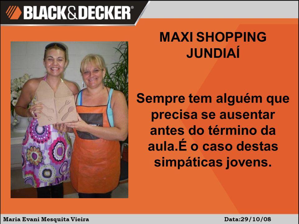 Maria Evani Mesquita Vieira Data:29/10/08 MAXI SHOPPING JUNDIAÍ Sempre tem alguém que precisa se ausentar antes do término da aula.É o caso destas sim