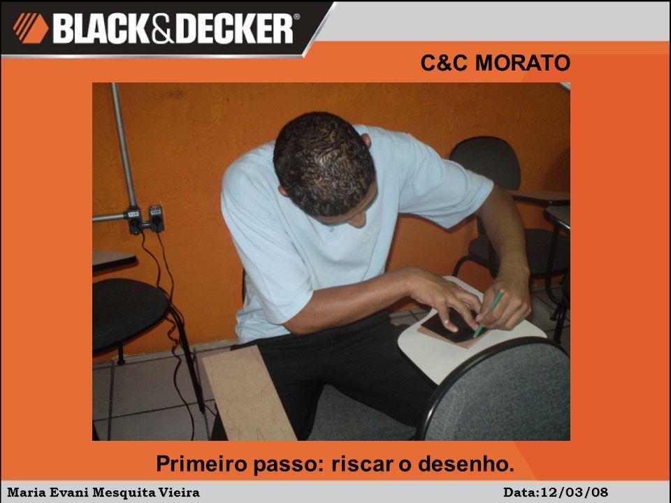 Maria Evani Mesquita Vieira Data:12/03/08 C&C MORATO Primeiro passo: riscar o desenho.