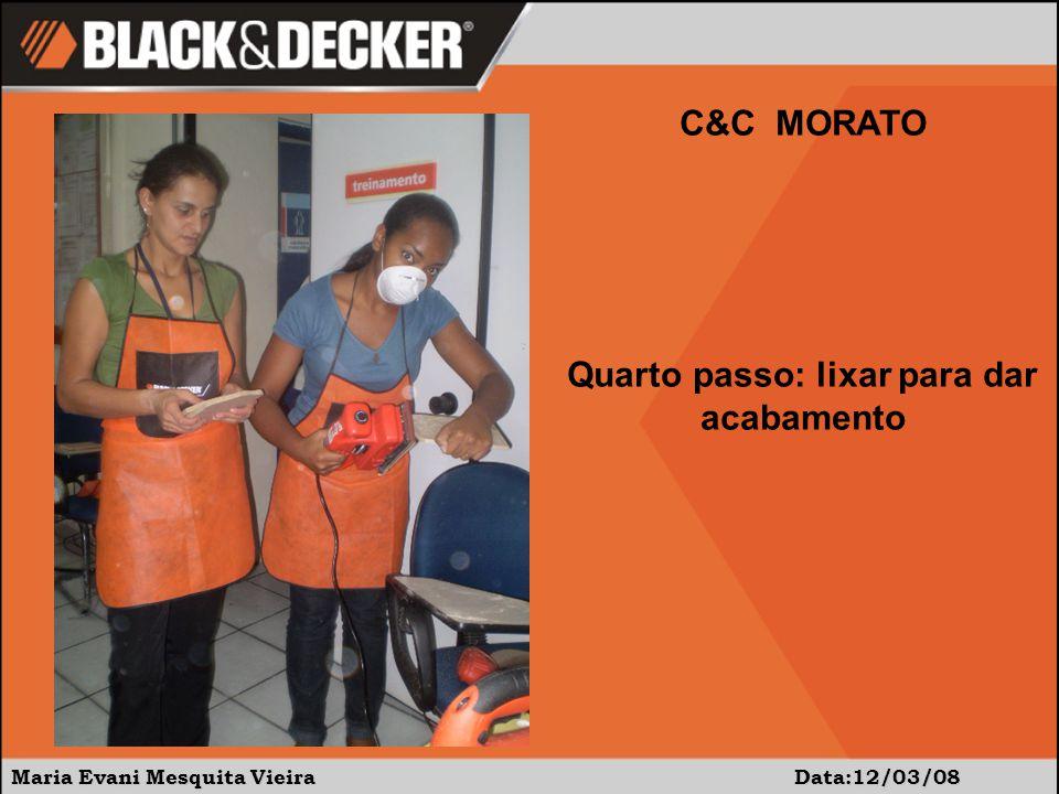 Maria Evani Mesquita Vieira Data:12/03/08 C&C MORATO Quarto passo: lixar para dar acabamento