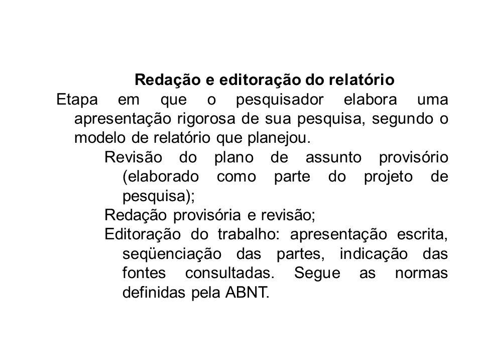 Redação e editoração do relatório Etapa em que o pesquisador elabora uma apresentação rigorosa de sua pesquisa, segundo o modelo de relatório que plan