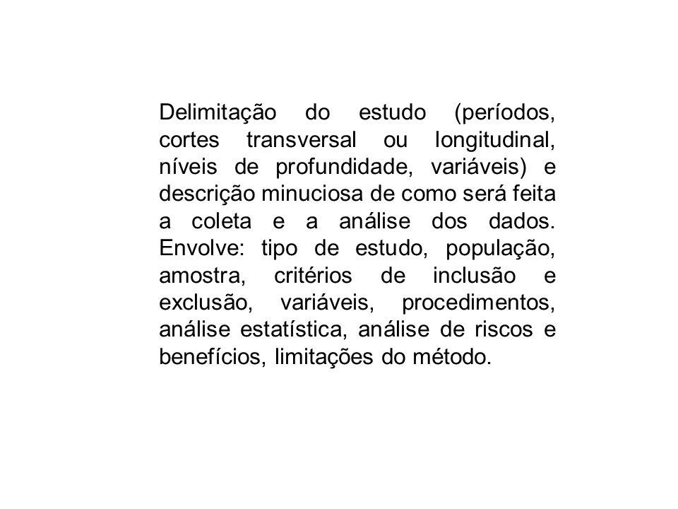 Delimitação do estudo (períodos, cortes transversal ou longitudinal, níveis de profundidade, variáveis) e descrição minuciosa de como será feita a col