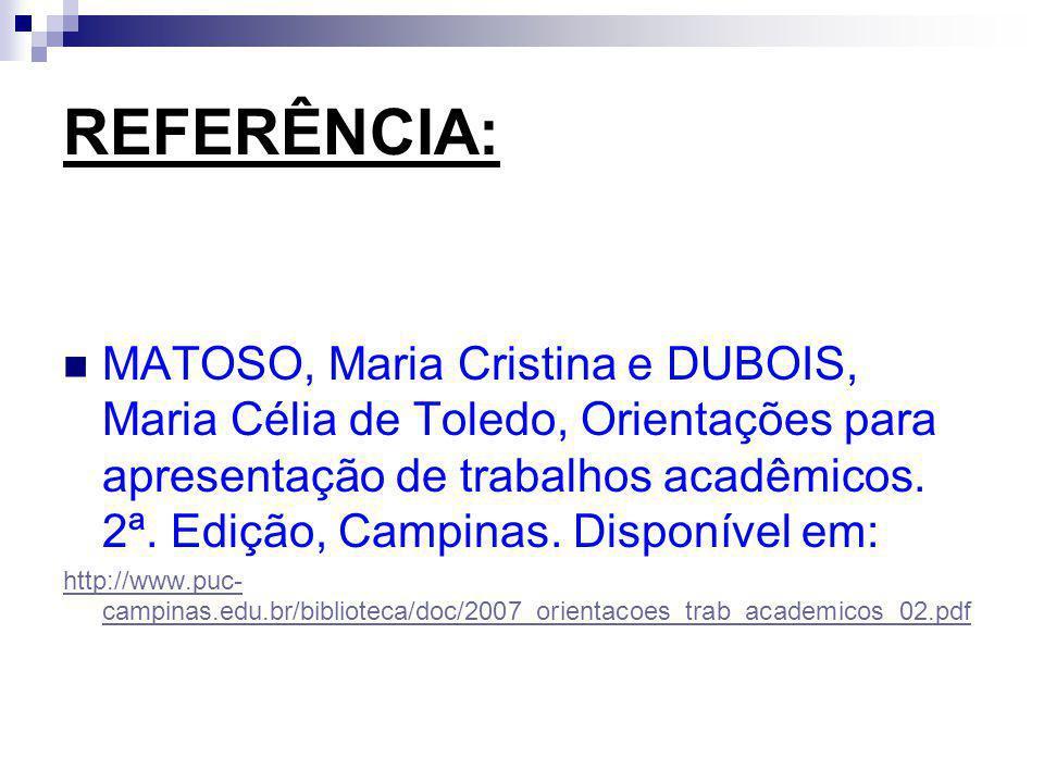 REFERÊNCIA: MATOSO, Maria Cristina e DUBOIS, Maria Célia de Toledo, Orientações para apresentação de trabalhos acadêmicos. 2ª. Edição, Campinas. Dispo