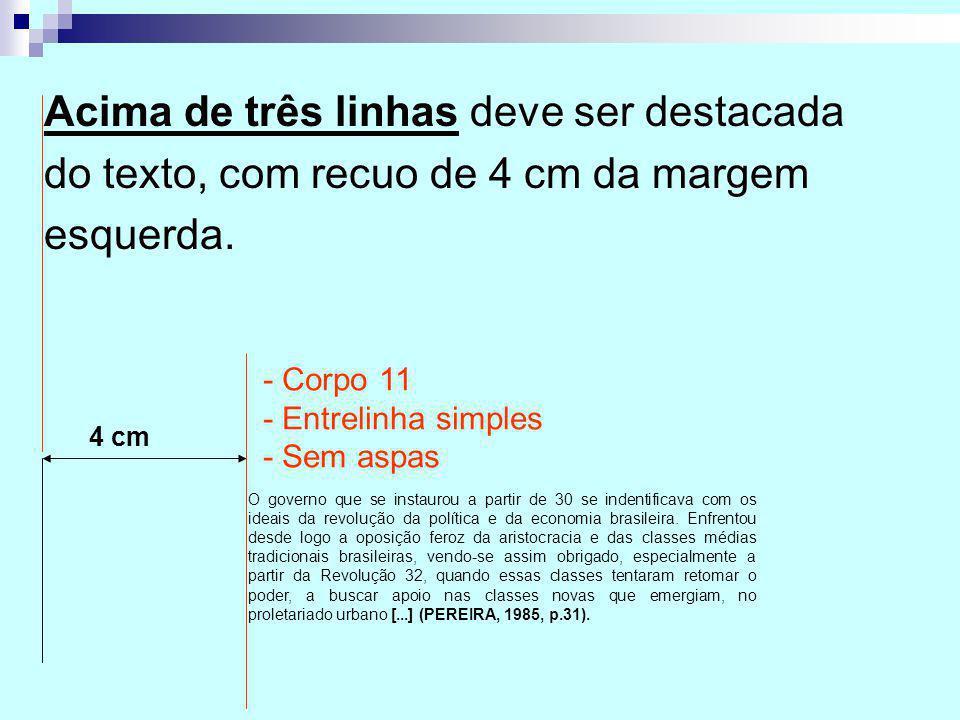 Acima de três linhas deve ser destacada do texto, com recuo de 4 cm da margem esquerda. 4 cm O governo que se instaurou a partir de 30 se indentificav