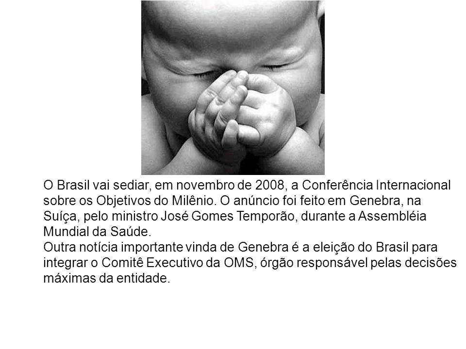 O Brasil vai sediar, em novembro de 2008, a Conferência Internacional sobre os Objetivos do Milênio. O anúncio foi feito em Genebra, na Suíça, pelo mi