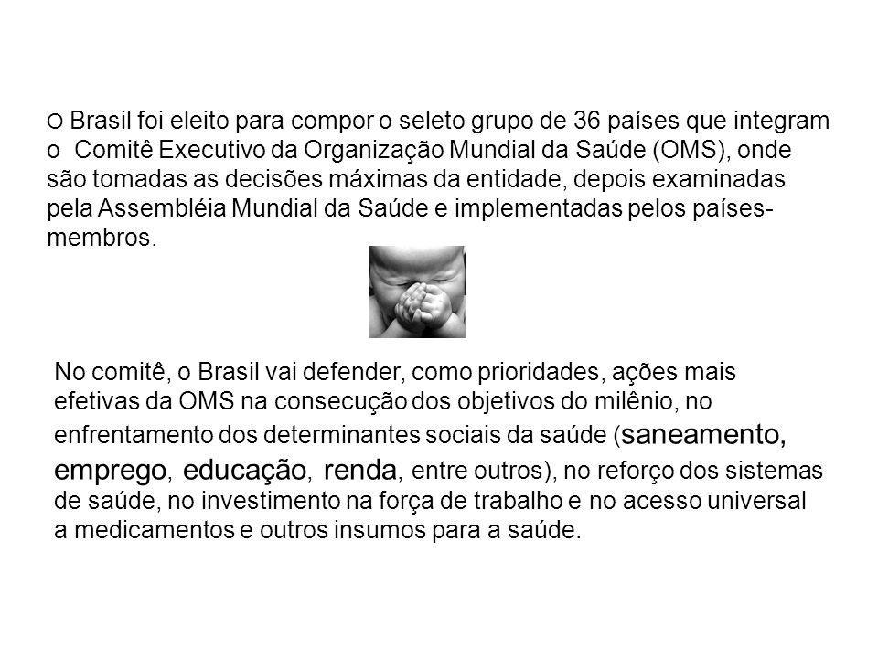 O Brasil foi eleito para compor o seleto grupo de 36 países que integram o Comitê Executivo da Organização Mundial da Saúde (OMS), onde são tomadas as