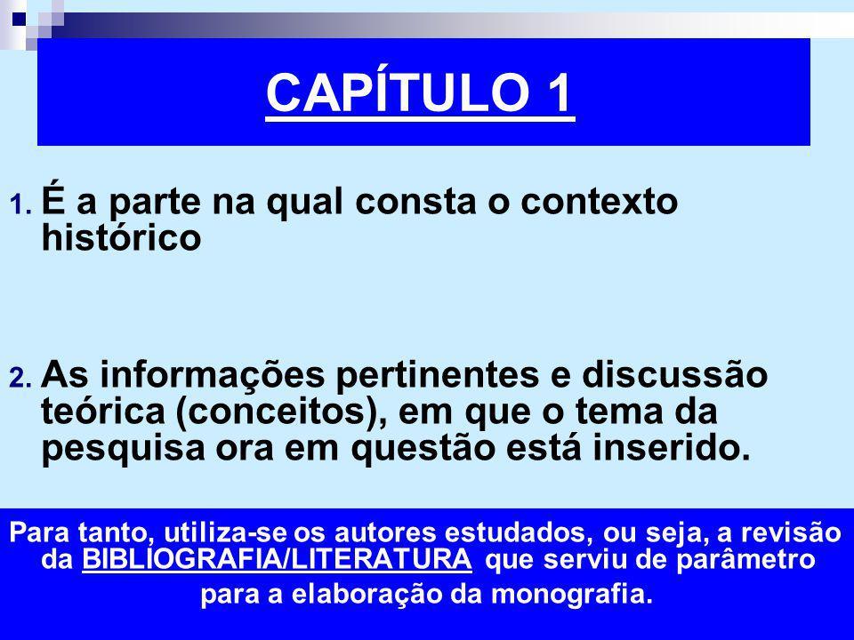 CAPÍTULO 1 1. É a parte na qual consta o contexto histórico 2. As informações pertinentes e discussão teórica (conceitos), em que o tema da pesquisa o