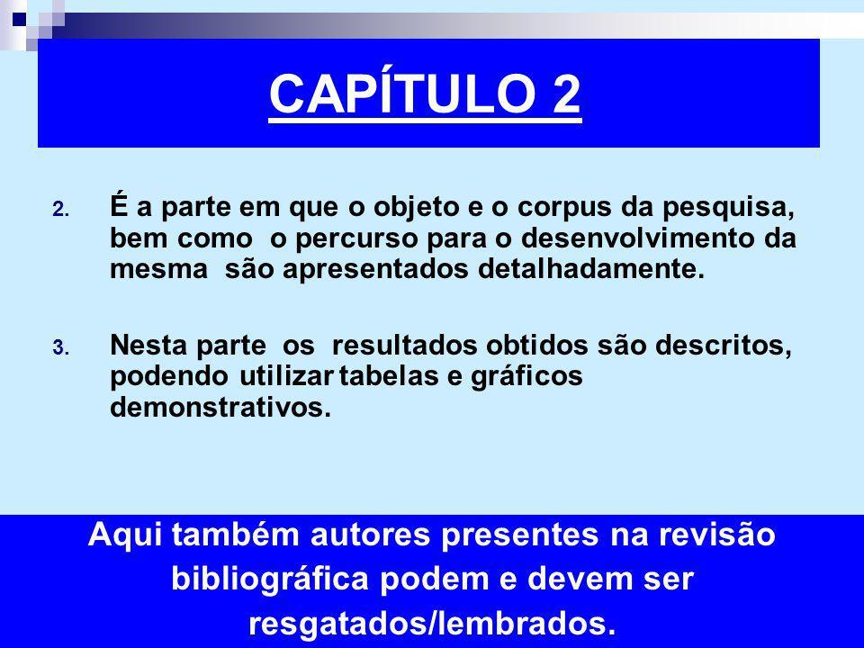 2. É a parte em que o objeto e o corpus da pesquisa, bem como o percurso para o desenvolvimento da mesma são apresentados detalhadamente. 3. Nesta par