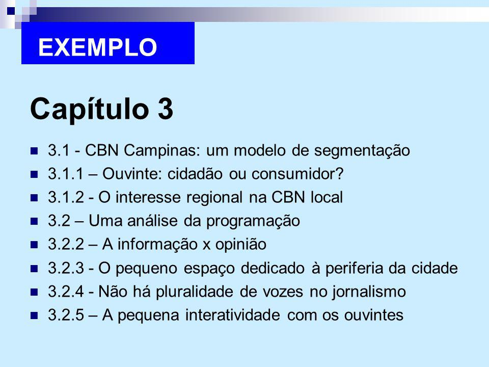 Capítulo 3 3.1 - CBN Campinas: um modelo de segmentação 3.1.1 – Ouvinte: cidadão ou consumidor? 3.1.2 - O interesse regional na CBN local 3.2 – Uma an