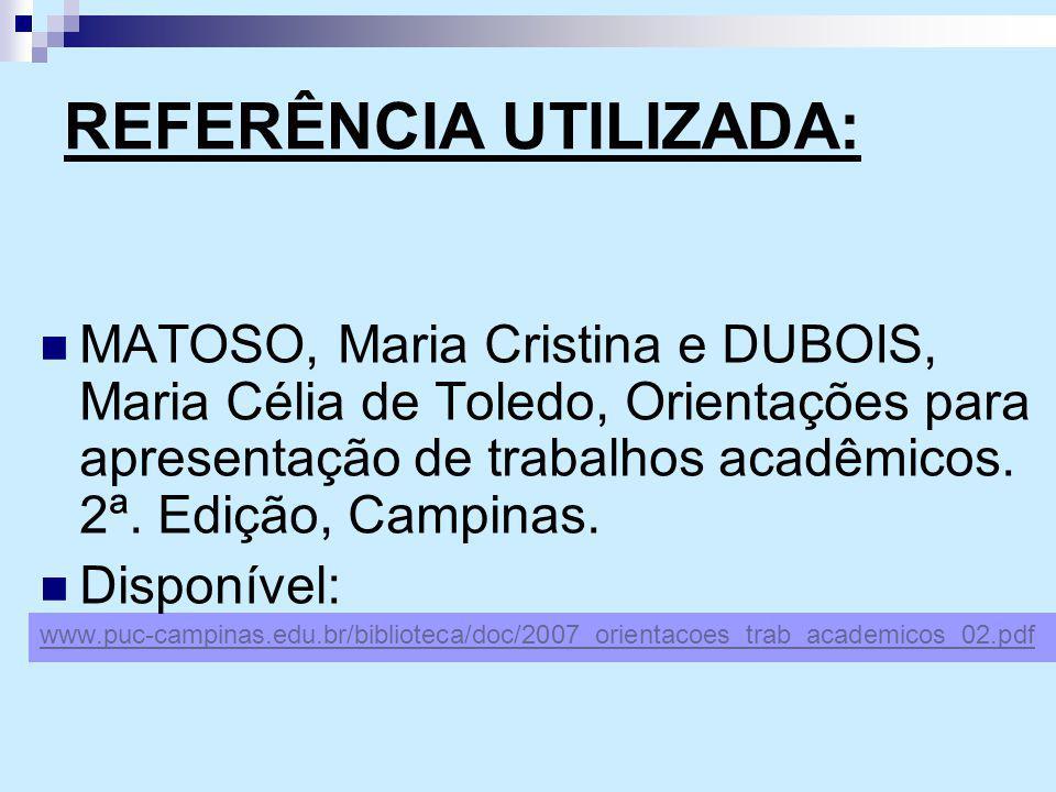 REFERÊNCIA UTILIZADA: MATOSO, Maria Cristina e DUBOIS, Maria Célia de Toledo, Orientações para apresentação de trabalhos acadêmicos. 2ª. Edição, Campi