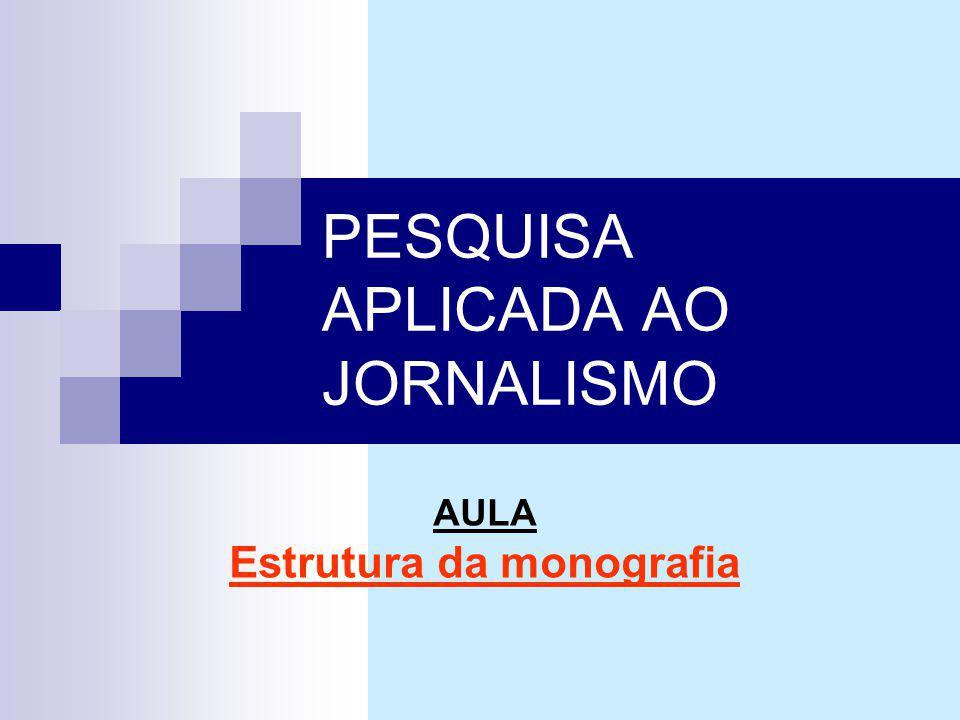 PESQUISA APLICADA AO JORNALISMO AULA Estrutura da monografia
