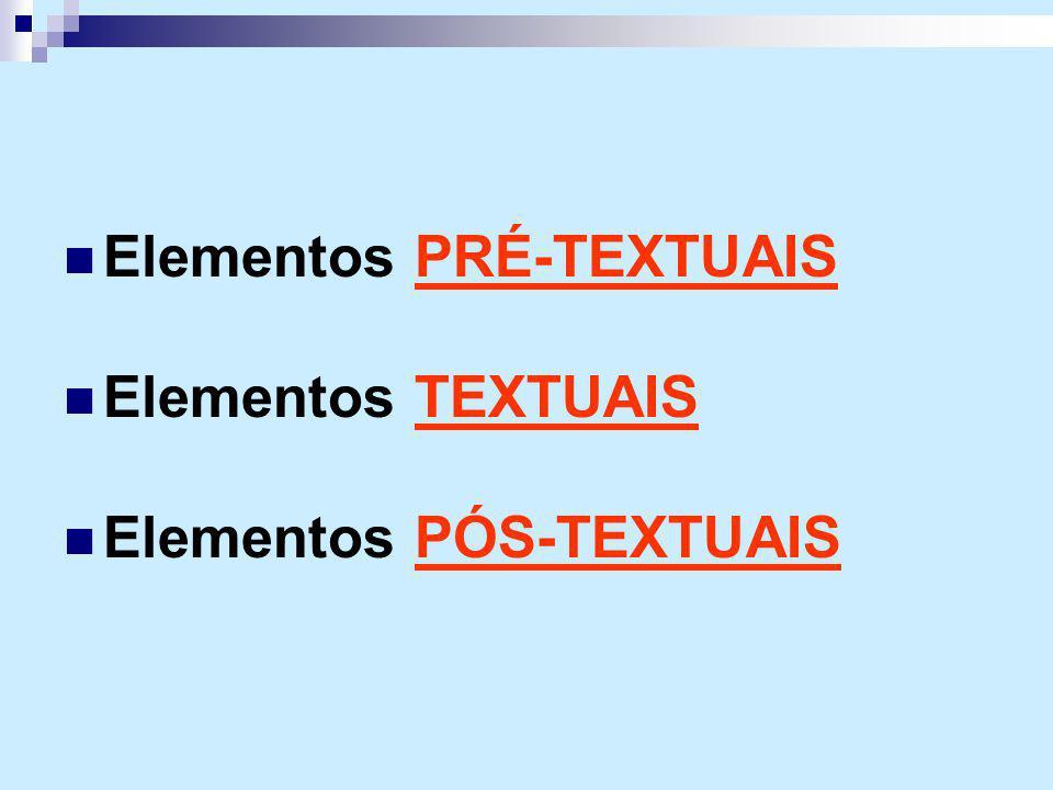 Elementos PRÉ-TEXTUAIS Elementos TEXTUAIS Elementos PÓS-TEXTUAIS