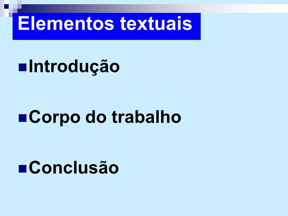 Elementos textuais Introdução Corpo do trabalho Conclusão