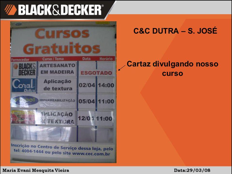Maria Evani Mesquita Vieira Data:29/03/08 C&C DUTRA – S. JOSÉ Cartaz divulgando nosso curso