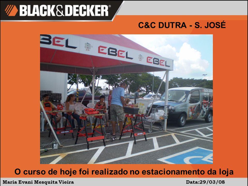Maria Evani Mesquita Vieira Data:29/03/08 C&C DUTRA - S. JOSÉ O curso de hoje foi realizado no estacionamento da loja