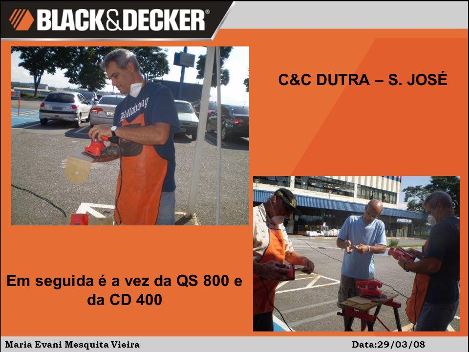 Maria Evani Mesquita Vieira Data:29/03/08 C&C DUTRA – S. JOSÉ Em seguida é a vez da QS 800 e da CD 400