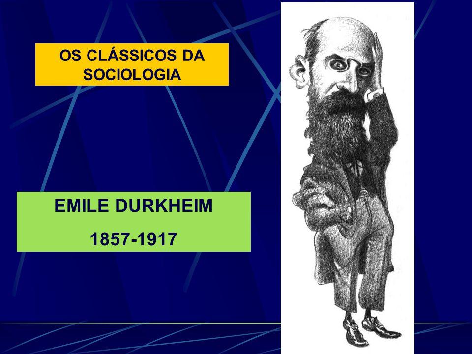 OS CLÁSSICOS DA SOCIOLOGIA EMILE DURKHEIM 1857-1917