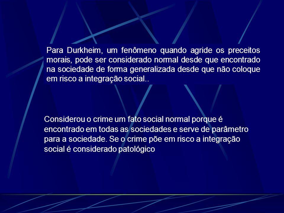 Para Durkheim, um fenômeno quando agride os preceitos morais, pode ser considerado normal desde que encontrado na sociedade de forma generalizada desd