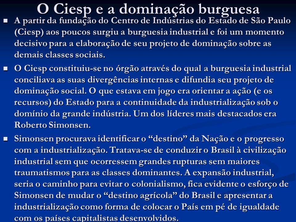 O Ciesp e a dominação burguesa A partir da fundação do Centro de Indústrias do Estado de São Paulo (Ciesp) aos poucos surgiu a burguesia industrial e