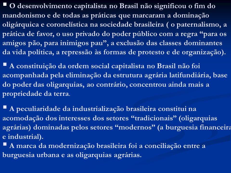 O desenvolvimento capitalista no Brasil não significou o fim do mandonismo e de todas as práticas que marcaram a dominação oligárquica e coronelística