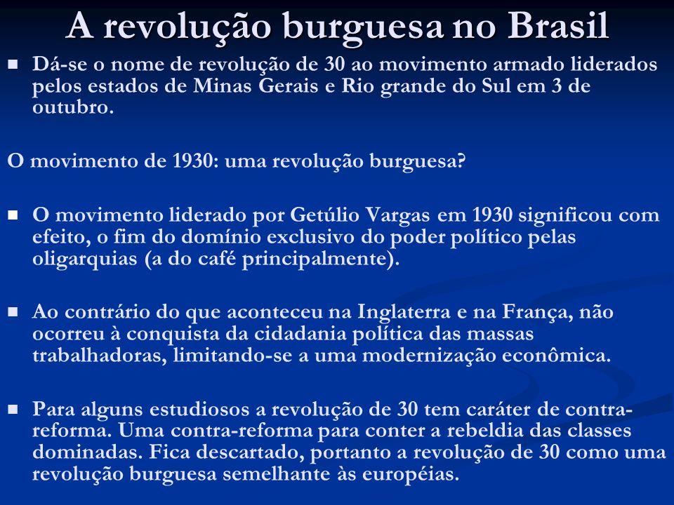 A revolução burguesa no Brasil Dá-se o nome de revolução de 30 ao movimento armado liderados pelos estados de Minas Gerais e Rio grande do Sul em 3 de