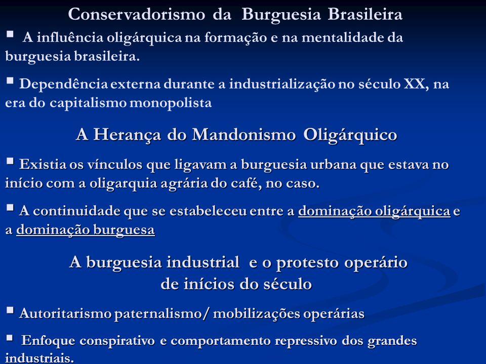 A Burguesia e o Capital Estrangeiro Envolvimento burguês com os interesses das oligarquias A burguesia foi criada a partir de bases formada por grandes latifundiários agrários (pessoas com grande parte de terras), por causa disso compartilham os mesmos interesses e que não pregavam mudanças sociais e políticas.