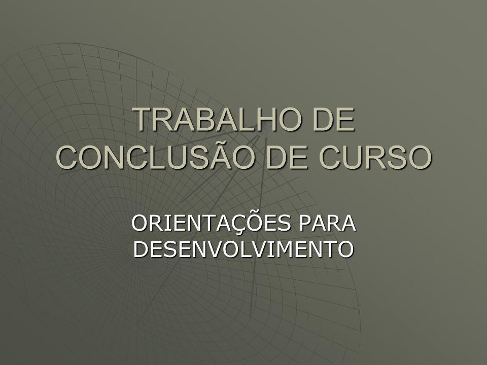 TRABALHO DE CONCLUSÃO DE CURSO ORIENTAÇÕES PARA DESENVOLVIMENTO