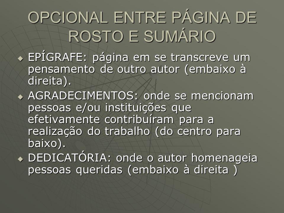 OPCIONAL ENTRE PÁGINA DE ROSTO E SUMÁRIO EPÍGRAFE: página em se transcreve um pensamento de outro autor (embaixo à direita). EPÍGRAFE: página em se tr