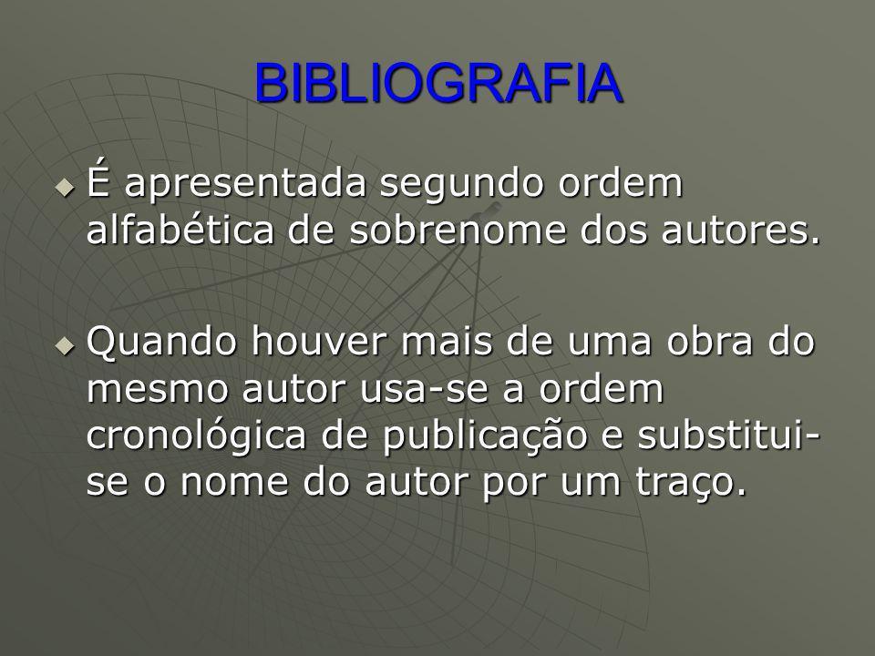 BIBLIOGRAFIA É apresentada segundo ordem alfabética de sobrenome dos autores. É apresentada segundo ordem alfabética de sobrenome dos autores. Quando