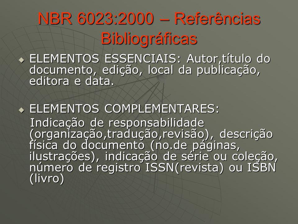 NBR 6023:2000 – Referências Bibliográficas ELEMENTOS ESSENCIAIS: Autor,título do documento, edição, local da publicação, editora e data. ELEMENTOS ESS