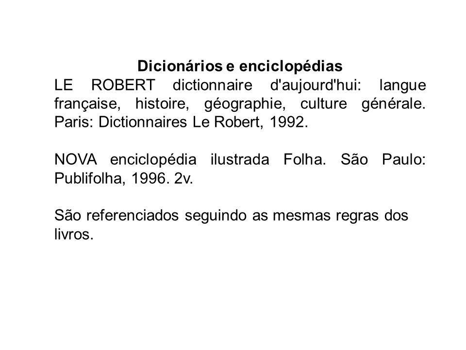 Dicionários e enciclopédias LE ROBERT dictionnaire d'aujourd'hui: langue française, histoire, géographie, culture générale. Paris: Dictionnaires Le Ro