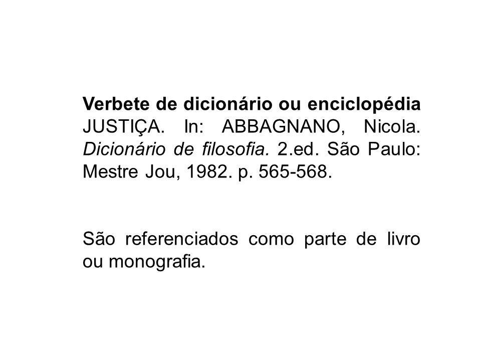 Verbete de dicionário ou enciclopédia JUSTIÇA. In: ABBAGNANO, Nicola. Dicionário de filosofia. 2.ed. São Paulo: Mestre Jou, 1982. p. 565-568. São refe