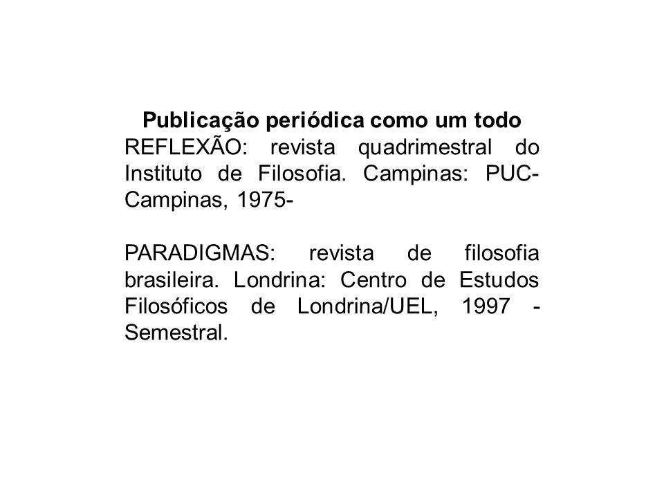 Publicação periódica como um todo REFLEXÃO: revista quadrimestral do Instituto de Filosofia. Campinas: PUC- Campinas, 1975- PARADIGMAS: revista de fil