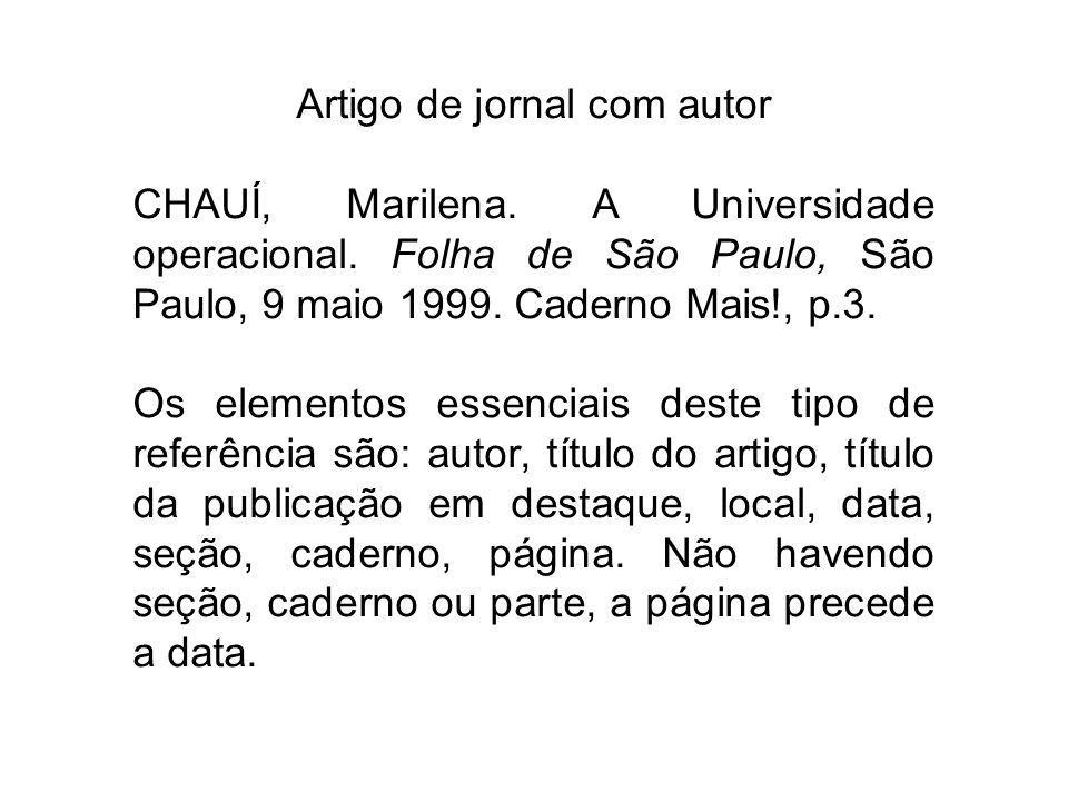 Artigo de jornal com autor CHAUÍ, Marilena. A Universidade operacional. Folha de São Paulo, São Paulo, 9 maio 1999. Caderno Mais!, p.3. Os elementos e