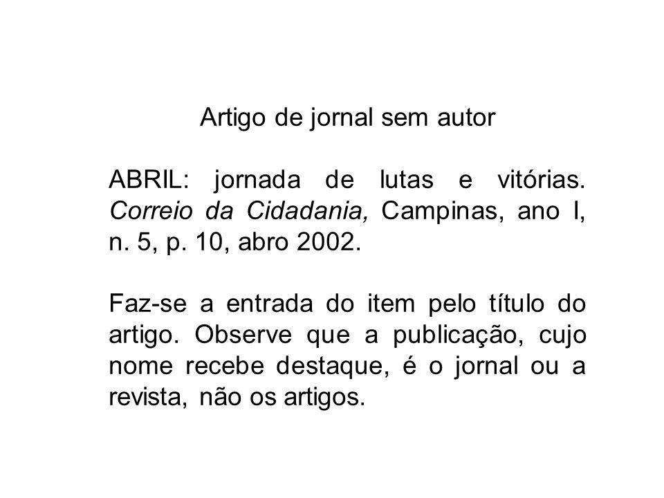 Artigo de jornal sem autor ABRIL: jornada de lutas e vitórias. Correio da Cidadania, Campinas, ano I, n. 5, p. 10, abro 2002. Faz-se a entrada do item
