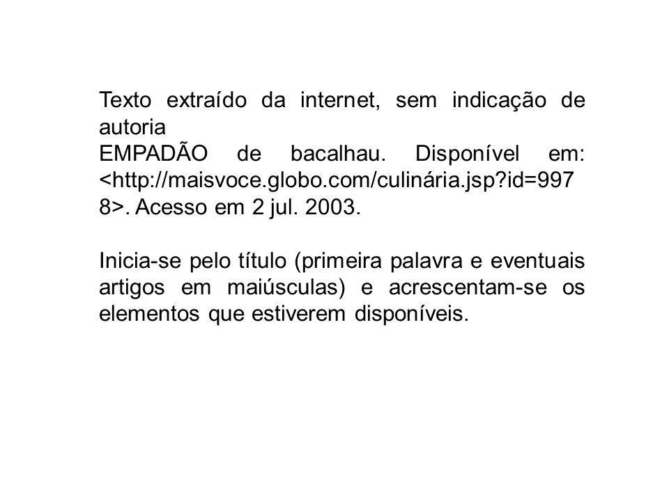 Texto extraído da internet, sem indicação de autoria EMPADÃO de bacalhau. Disponível em:. Acesso em 2 jul. 2003. Inicia-se pelo título (primeira palav