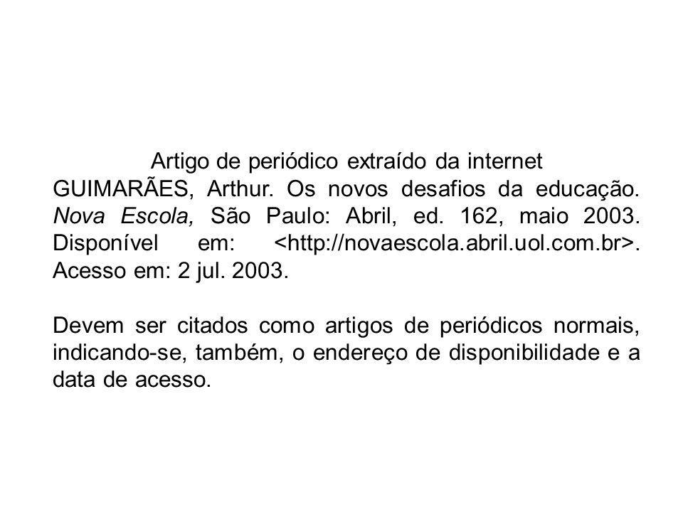 Artigo de periódico extraído da internet GUIMARÃES, Arthur. Os novos desafios da educação. Nova Escola, São Paulo: Abril, ed. 162, maio 2003. Disponív