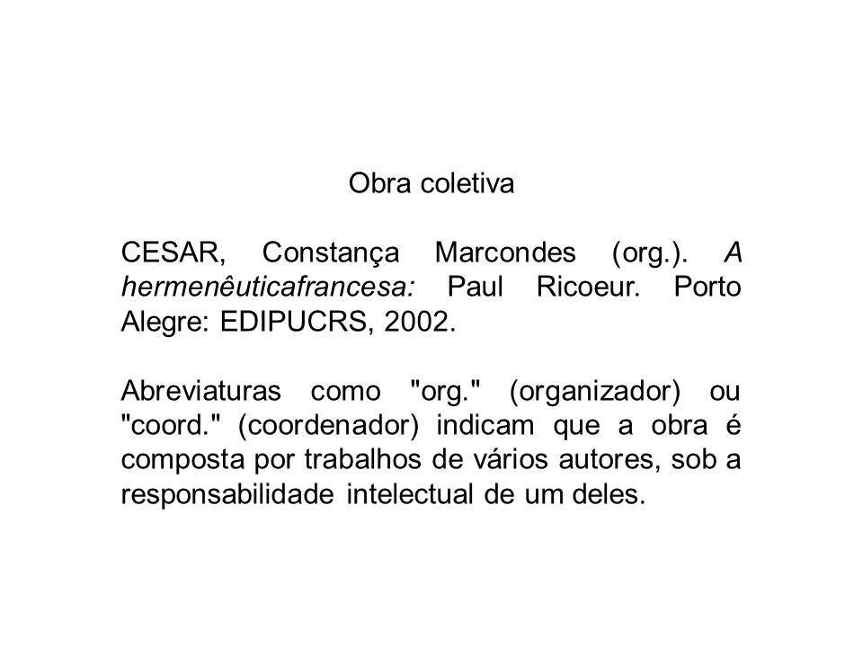 Obra coletiva CESAR, Constança Marcondes (org.). A hermenêuticafrancesa: Paul Ricoeur. Porto Alegre: EDIPUCRS, 2002. Abreviaturas como
