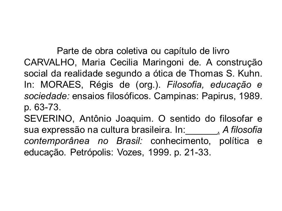 Parte de obra coletiva ou capítulo de livro CARVALHO, Maria Cecilia Maringoni de. A construção social da realidade segundo a ótica de Thomas S. Kuhn.