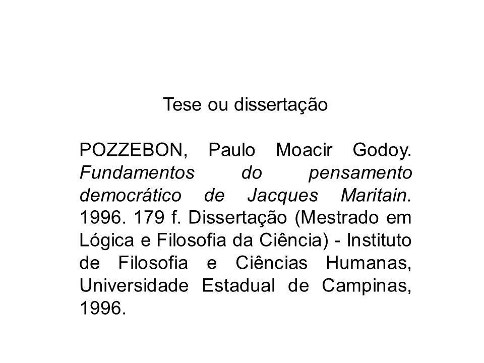 Tese ou dissertação POZZEBON, Paulo Moacir Godoy. Fundamentos do pensamento democrático de Jacques Maritain. 1996. 179 f. Dissertação (Mestrado em Lóg