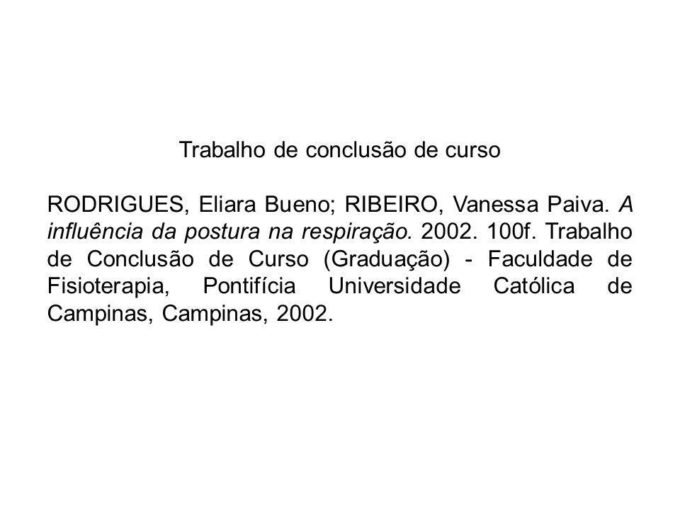 Trabalho de conclusão de curso RODRIGUES, Eliara Bueno; RIBEIRO, Vanessa Paiva. A influência da postura na respiração. 2002. 100f. Trabalho de Conclus