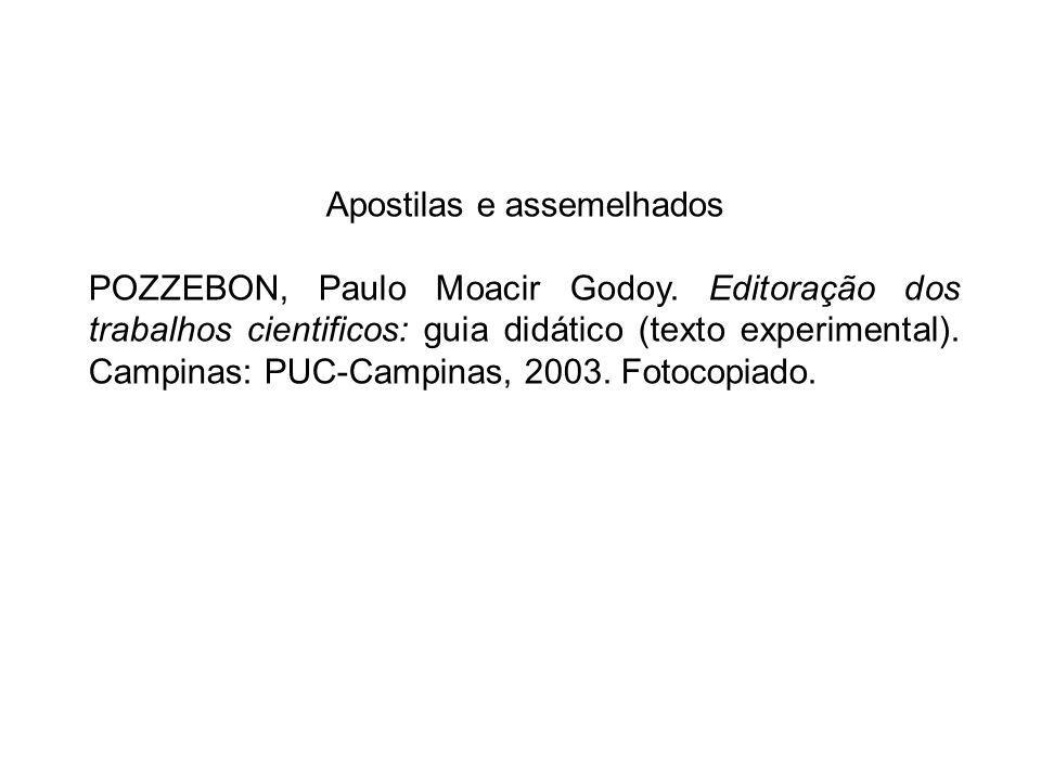 Apostilas e assemelhados POZZEBON, Paulo Moacir Godoy. Editoração dos trabalhos cientificos: guia didático (texto experimental). Campinas: PUC-Campina